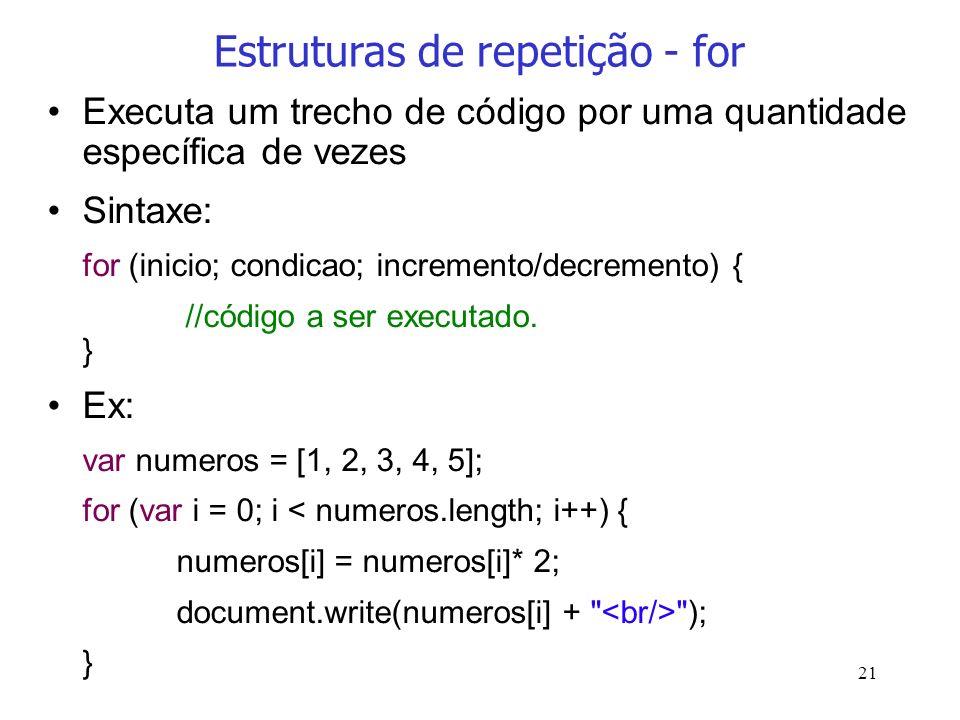 21 Estruturas de repetição - for Executa um trecho de código por uma quantidade específica de vezes Sintaxe: for (inicio; condicao; incremento/decreme