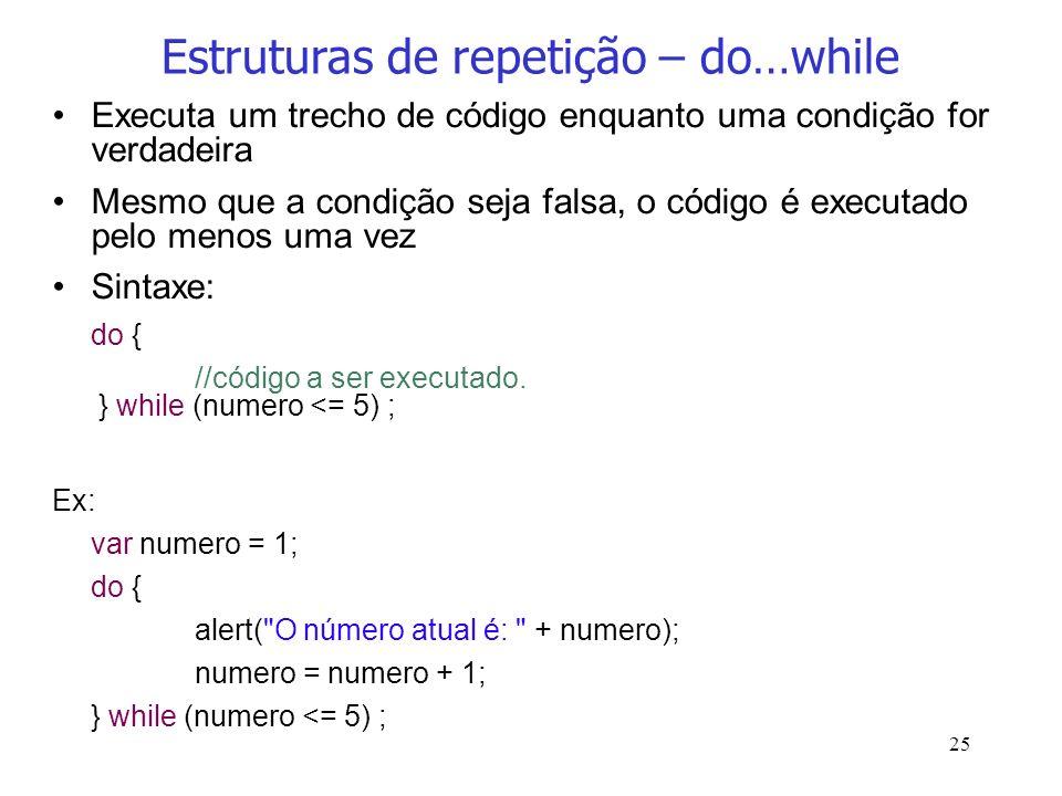 25 Estruturas de repetição – do…while Executa um trecho de código enquanto uma condição for verdadeira Mesmo que a condição seja falsa, o código é exe