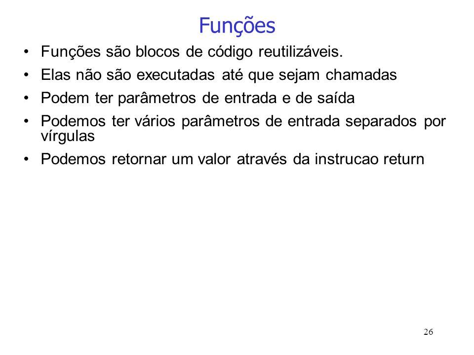 26 Funções Funções são blocos de código reutilizáveis. Elas não são executadas até que sejam chamadas Podem ter parâmetros de entrada e de saída Podem