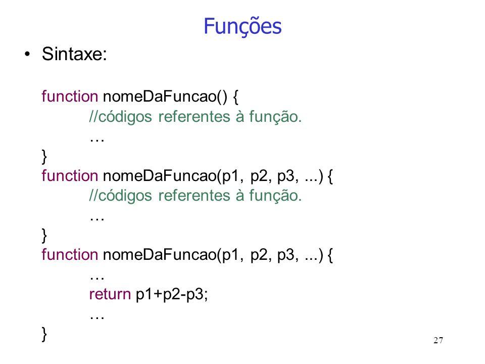 27 Funções Sintaxe: function nomeDaFuncao() { //códigos referentes à função. … } function nomeDaFuncao(p1, p2, p3,...) { //códigos referentes à função