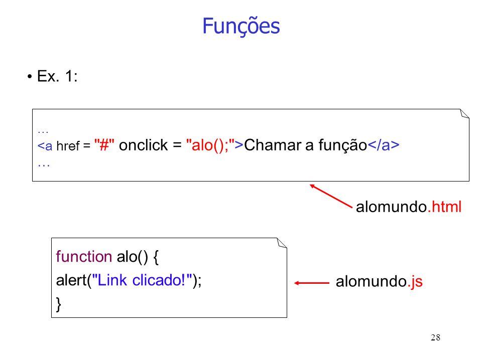 28 Funções... Chamar a função … function alo() { alert(