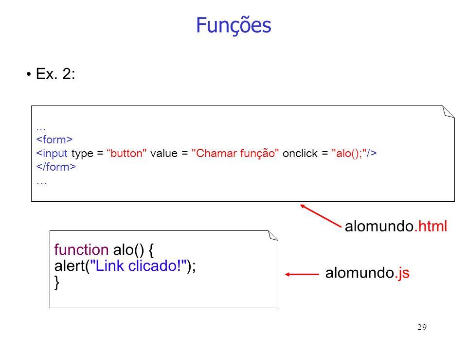 29 Funções... … function alo() { alert(