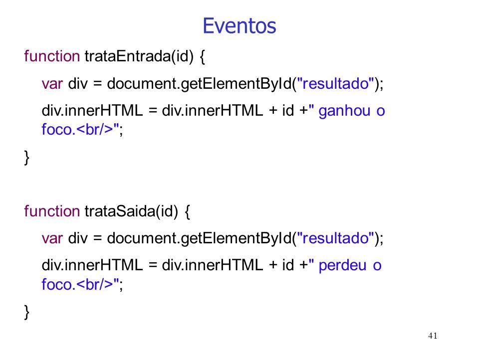 41 Eventos function trataEntrada(id) { var div = document.getElementById(