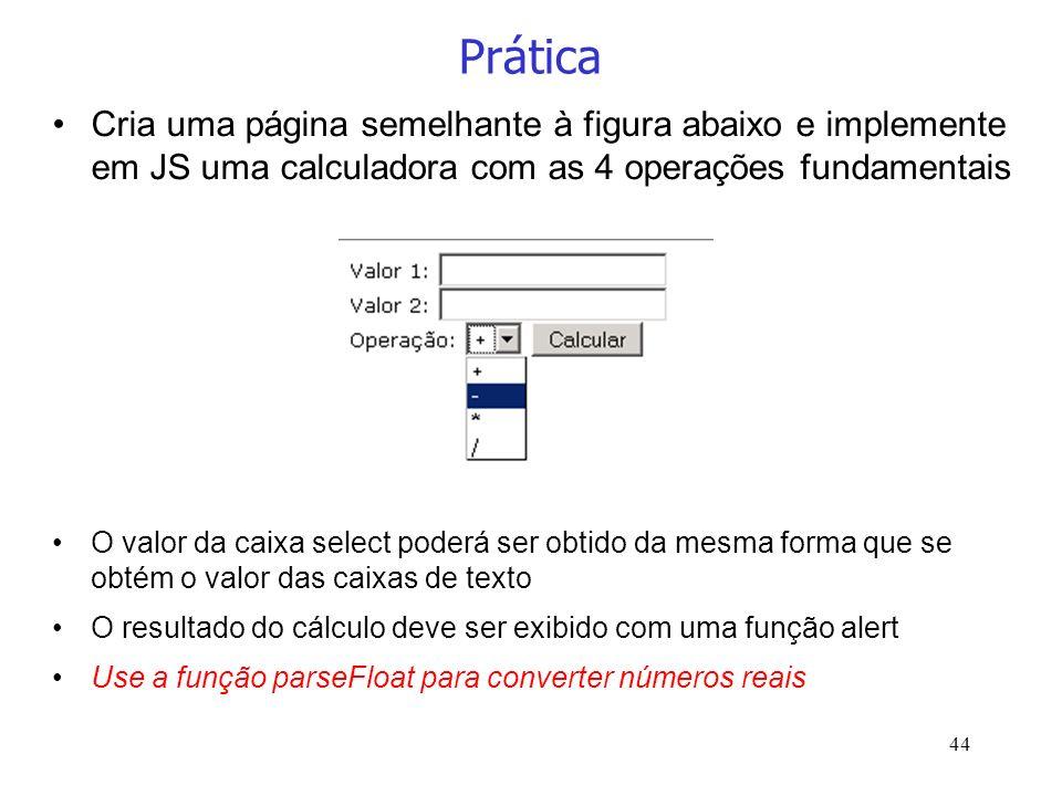 44 Prática Cria uma página semelhante à figura abaixo e implemente em JS uma calculadora com as 4 operações fundamentais O valor da caixa select poder