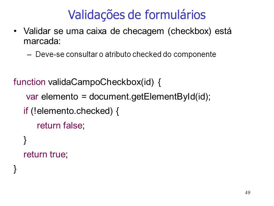 49 Validações de formulários Validar se uma caixa de checagem (checkbox) está marcada: –Deve-se consultar o atributo checked do componente function va