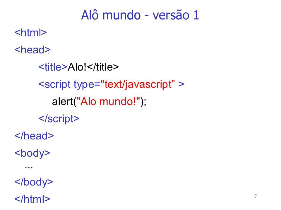 8 Alô mundo – versão 2... Alo!... alert( lo mundo ); alomundo.html alomundo.js