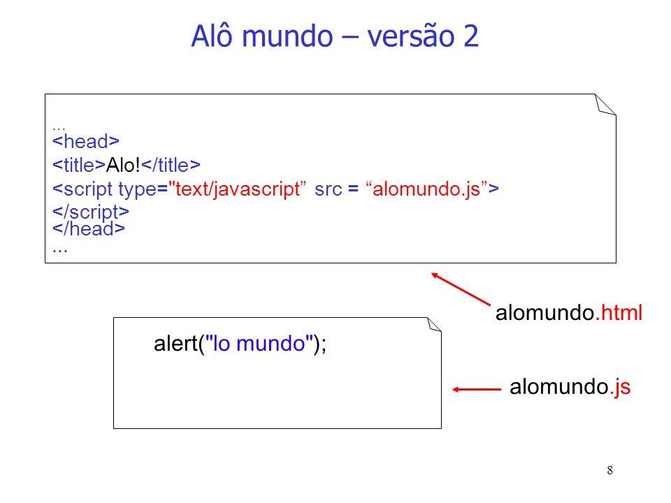 29 Funções... … function alo() { alert( Link clicado! ); } alomundo.html alomundo.js Ex. 2: