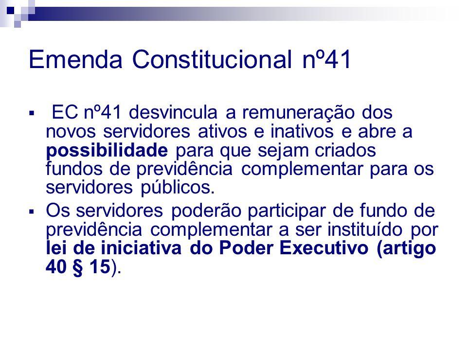 Emenda Constitucional nº41 EC nº41 desvincula a remuneração dos novos servidores ativos e inativos e abre a possibilidade para que sejam criados fundos de previdência complementar para os servidores públicos.