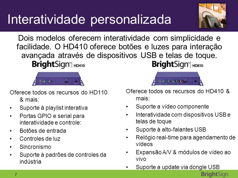 7 Interatividade personalizada Dois modelos oferecem interatividade com simplicidade e facilidade. O HD410 oferece botões e luzes para interação avanç