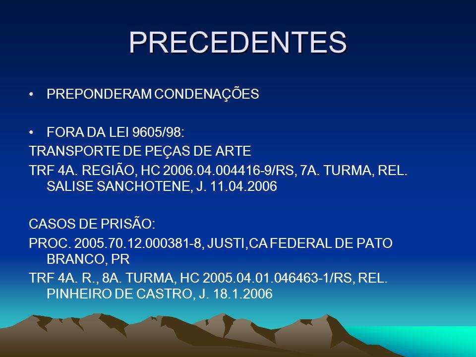 PRECEDENTES PREPONDERAM CONDENAÇÕES FORA DA LEI 9605/98: TRANSPORTE DE PEÇAS DE ARTE TRF 4A. REGIÃO, HC 2006.04.004416-9/RS, 7A. TURMA, REL. SALISE SA