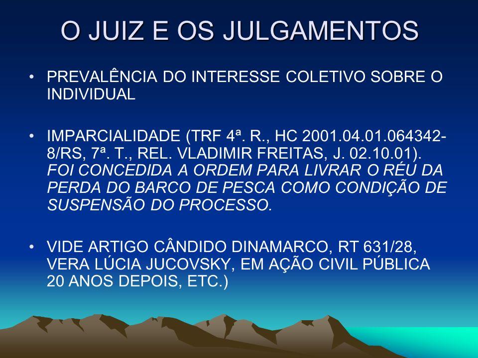 O JUIZ E OS JULGAMENTOS PREVALÊNCIA DO INTERESSE COLETIVO SOBRE O INDIVIDUAL IMPARCIALIDADE (TRF 4ª. R., HC 2001.04.01.064342- 8/RS, 7ª. T., REL. VLAD