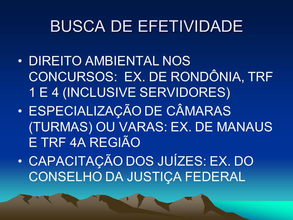 BUSCA DE EFETIVIDADE DIREITO AMBIENTAL NOS CONCURSOS: EX. DE RONDÔNIA, TRF 1 E 4 (INCLUSIVE SERVIDORES) ESPECIALIZAÇÃO DE CÂMARAS (TURMAS) OU VARAS: E