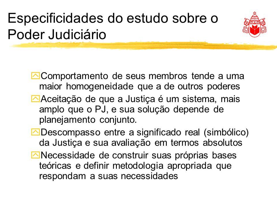 Especificidades do estudo sobre o Poder Judiciário yComportamento de seus membros tende a uma maior homogeneidade que a de outros poderes yAceitação de que a Justiça é um sistema, mais amplo que o PJ, e sua solução depende de planejamento conjunto.