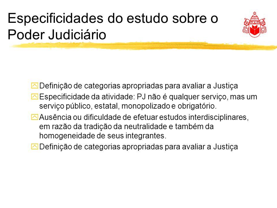 Especificidades do estudo sobre o Poder Judiciário yDefinição de categorias apropriadas para avaliar a Justiça yEspecificidade da atividade: PJ não é qualquer serviço, mas um serviço público, estatal, monopolizado e obrigatório.