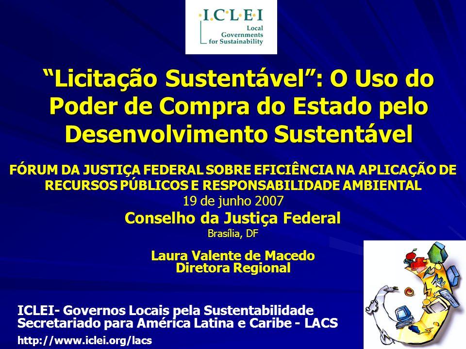 Licitação Sustentável: O Uso do Poder de Compra do Estado pelo Desenvolvimento Sustentável ICLEI- Governos Locais pela Sustentabilidade Secretariado p