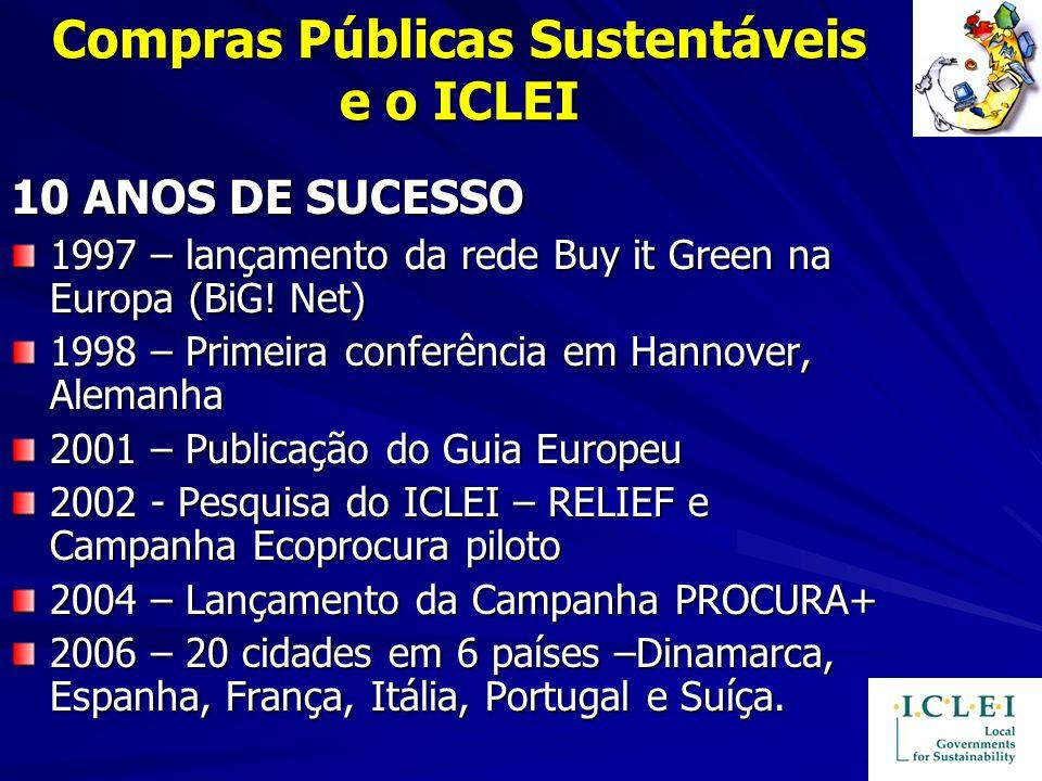Compras Públicas Sustentáveis e o ICLEI 10 ANOS DE SUCESSO 1997 – lançamento da rede Buy it Green na Europa (BiG! Net) 1998 – Primeira conferência em