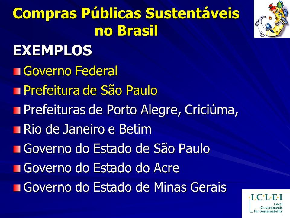 Compras Públicas Sustentáveis no Brasil EXEMPLOS Governo Federal Prefeitura de São Paulo Prefeituras de Porto Alegre, Criciúma, Rio de Janeiro e Betim
