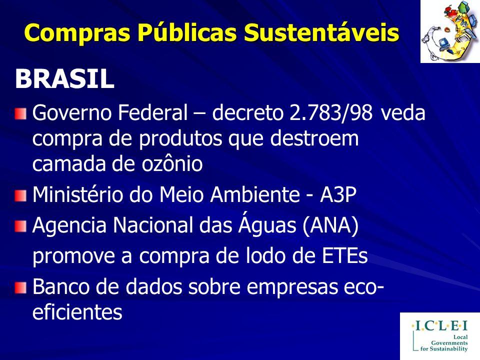 Compras Públicas Sustentáveis BRASIL Governo Federal – decreto 2.783/98 veda compra de produtos que destroem camada de ozônio Ministério do Meio Ambie