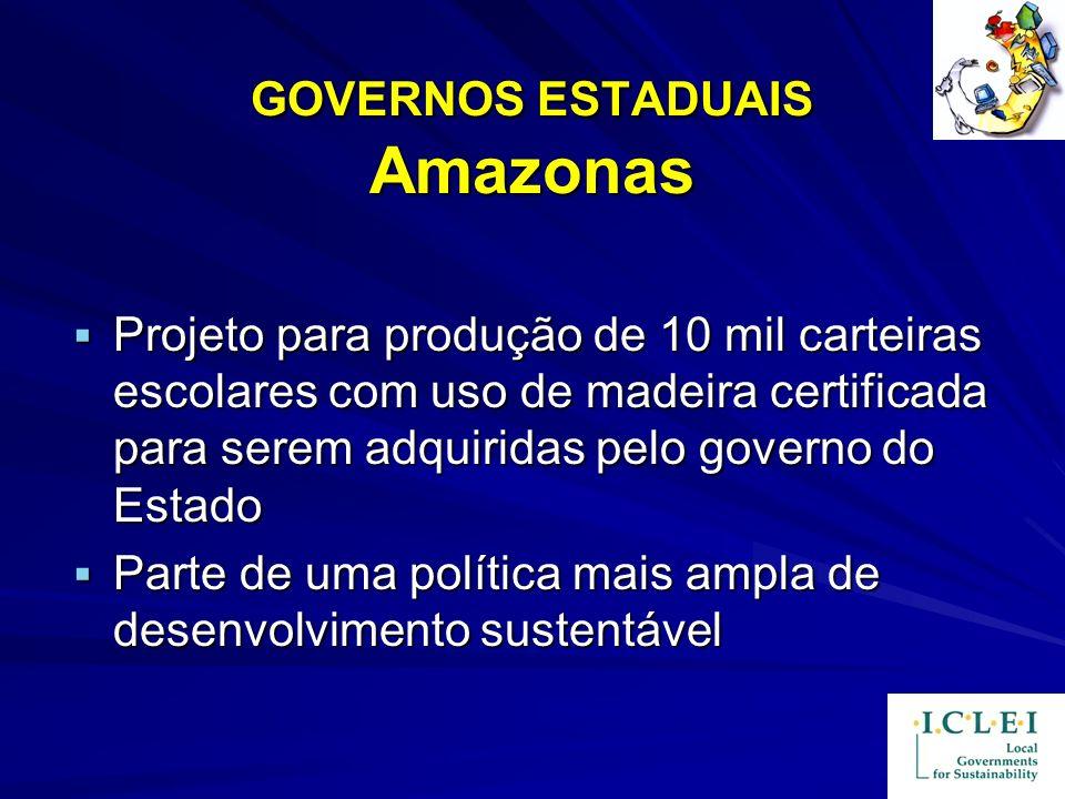 GOVERNOS ESTADUAIS Amazonas Projeto para produção de 10 mil carteiras escolares com uso de madeira certificada para serem adquiridas pelo governo do E
