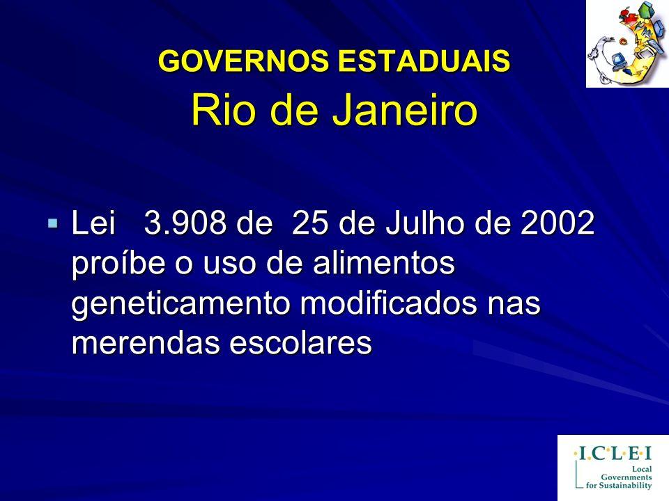 GOVERNOS ESTADUAIS Rio de Janeiro Lei 3.908 de 25 de Julho de 2002 proíbe o uso de alimentos geneticamento modificados nas merendas escolares Lei 3.90