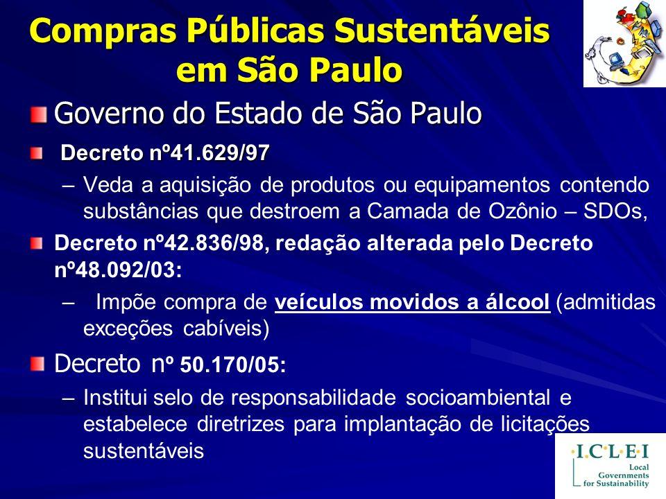 Compras Públicas Sustentáveis em São Paulo Governo do Estado de São Paulo Decreto nº41.629/97 Decreto nº41.629/97 – –Veda a aquisição de produtos ou e