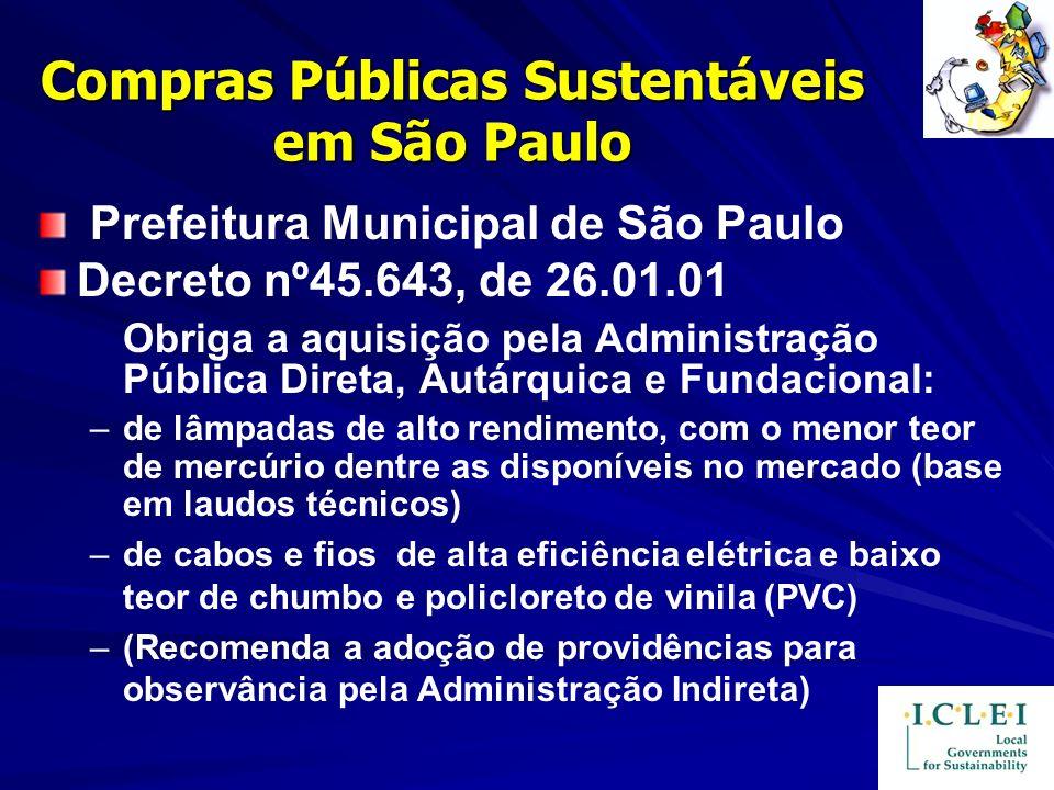 Compras Públicas Sustentáveis em São Paulo Prefeitura Municipal de São Paulo Decreto nº45.643, de 26.01.01 Obriga a aquisição pela Administração Públi