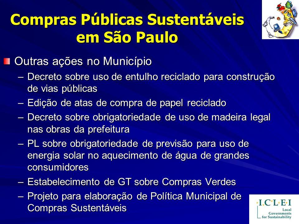 Compras Públicas Sustentáveis em São Paulo Outras ações no Município –Decreto sobre uso de entulho reciclado para construção de vias públicas –Edição