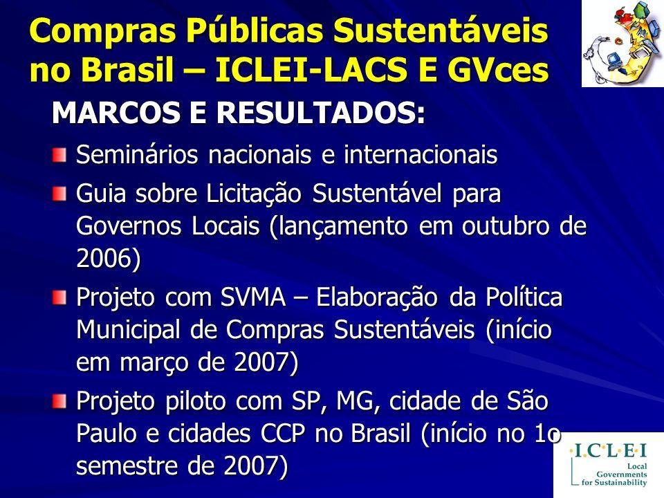 Compras Públicas Sustentáveis no Brasil – ICLEI-LACS E GVces MARCOS E RESULTADOS: Seminários nacionais e internacionais Guia sobre Licitação Sustentáv