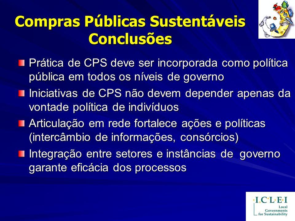 Compras Públicas Sustentáveis Conclusões Prática de CPS deve ser incorporada como política pública em todos os níveis de governo Iniciativas de CPS nã