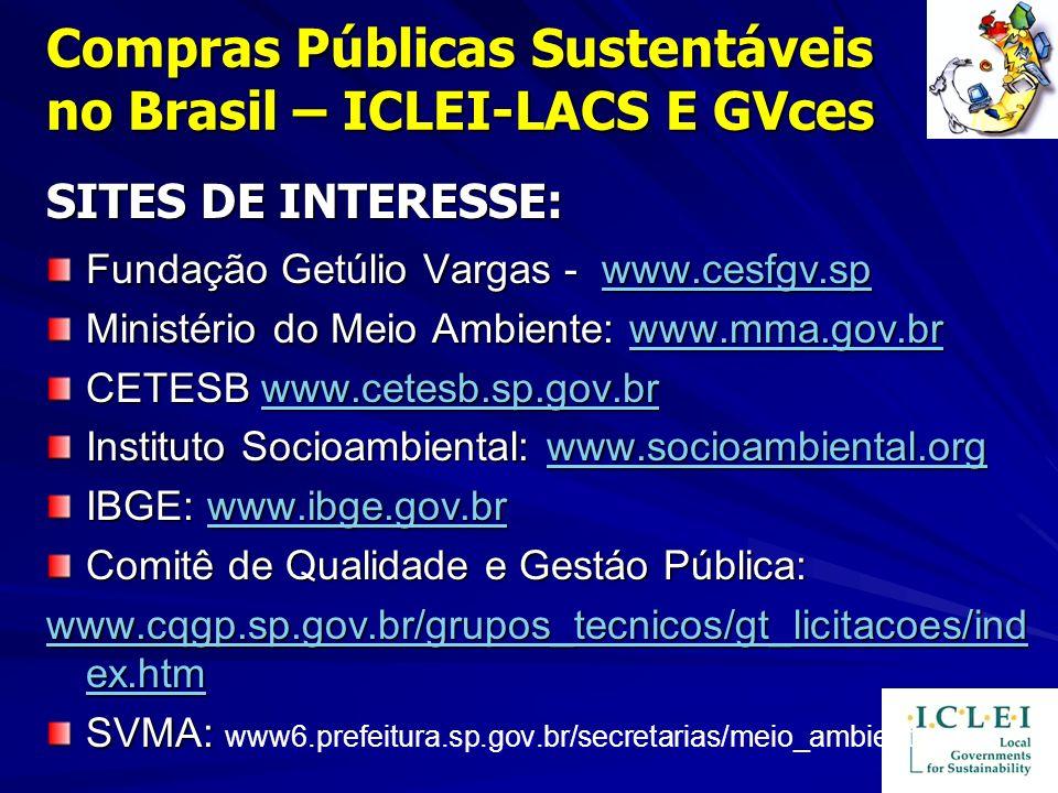Compras Públicas Sustentáveis no Brasil – ICLEI-LACS E GVces SITES DE INTERESSE: Fundação Getúlio Vargas - www.cesfgv.sp www.cesfgv.sp Ministério do M