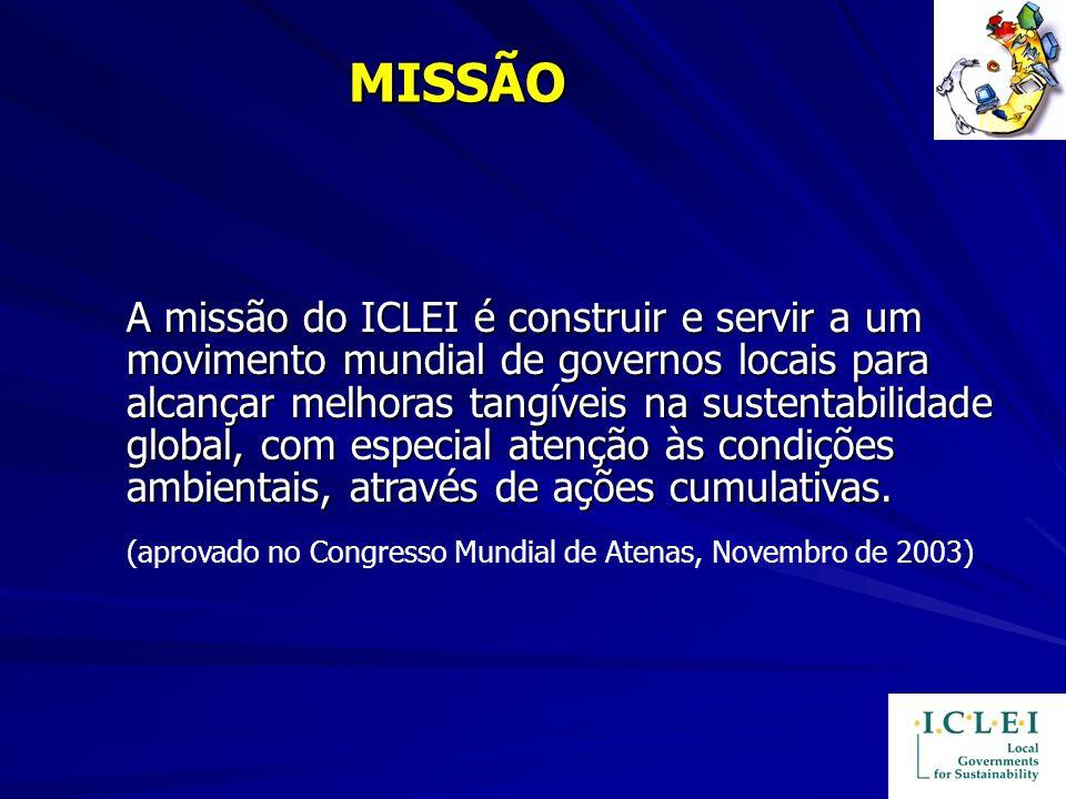 MISSÃO A missão do ICLEI é construir e servir a um movimento mundial de governos locais para alcançar melhoras tangíveis na sustentabilidade global, c
