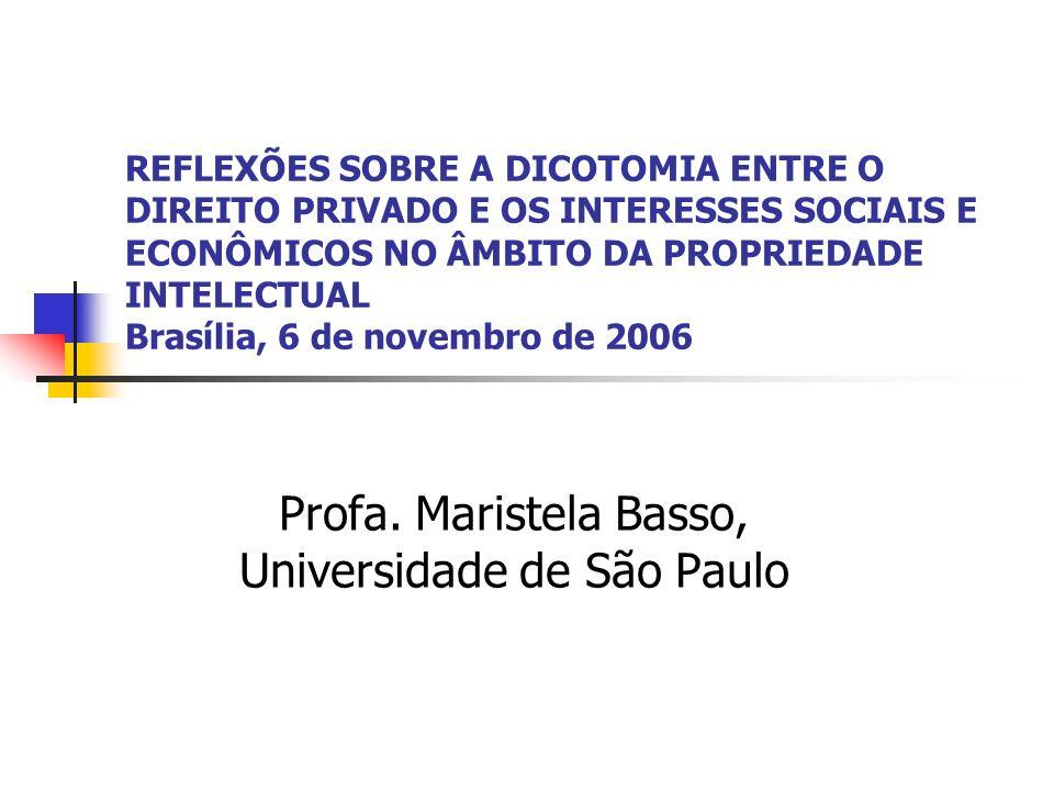 REFLEXÕES SOBRE A DICOTOMIA ENTRE O DIREITO PRIVADO E OS INTERESSES SOCIAIS E ECONÔMICOS NO ÂMBITO DA PROPRIEDADE INTELECTUAL Brasília, 6 de novembro
