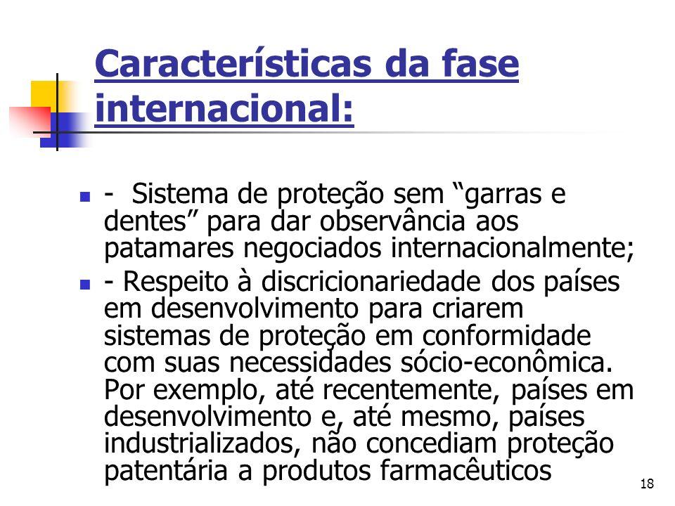 18 Características da fase internacional: - Sistema de proteção sem garras e dentes para dar observância aos patamares negociados internacionalmente;