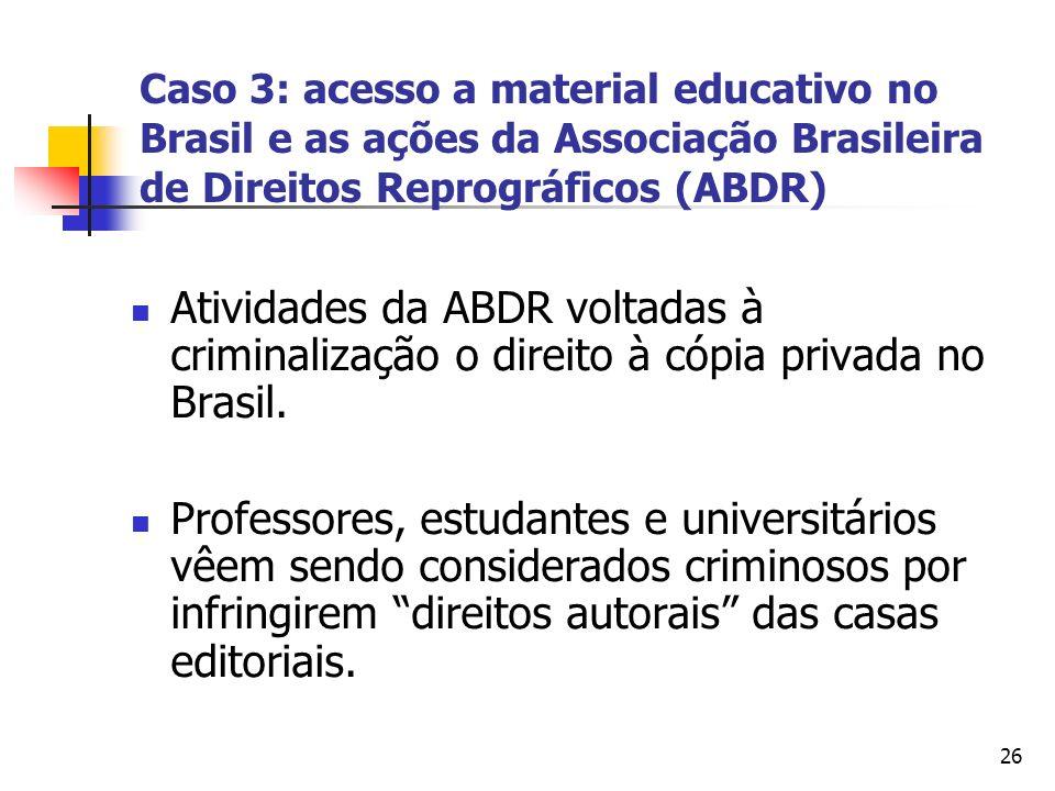 26 Caso 3: acesso a material educativo no Brasil e as ações da Associação Brasileira de Direitos Reprográficos (ABDR) Atividades da ABDR voltadas à cr