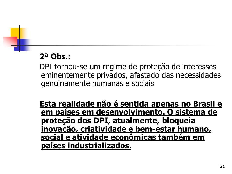31 2ª Obs.: DPI tornou-se um regime de proteção de interesses eminentemente privados, afastado das necessidades genuinamente humanas e sociais Esta re