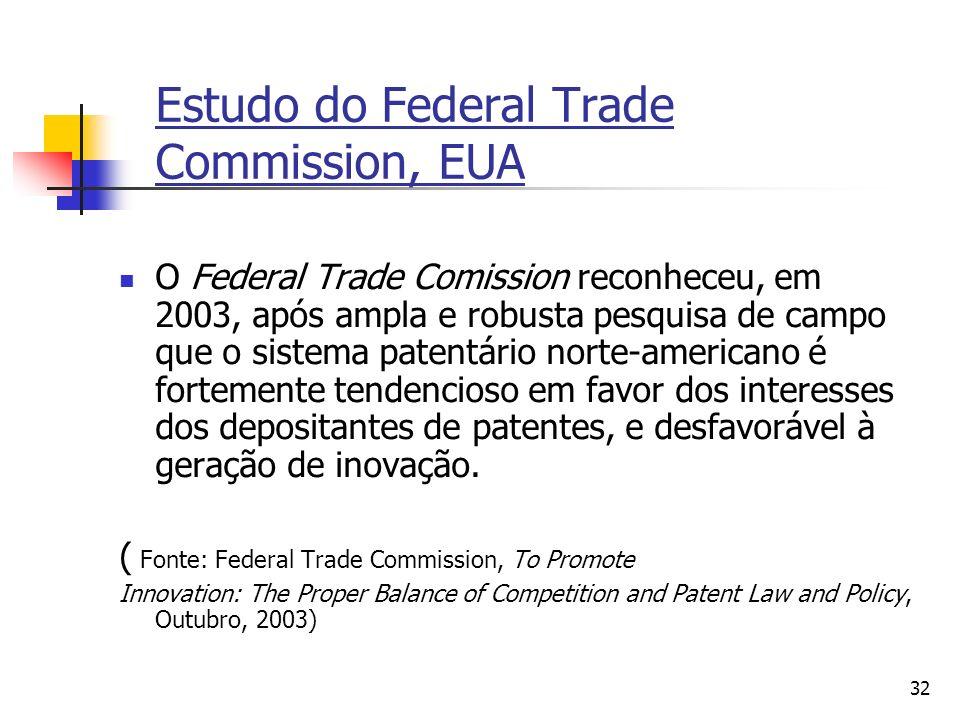 32 Estudo do Federal Trade Commission, EUA O Federal Trade Comission reconheceu, em 2003, após ampla e robusta pesquisa de campo que o sistema patentá