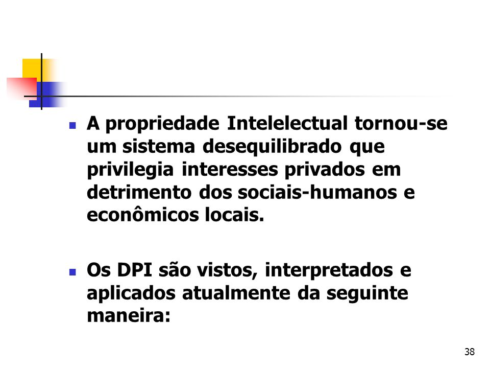 38 A propriedade Intelelectual tornou-se um sistema desequilibrado que privilegia interesses privados em detrimento dos sociais-humanos e econômicos l