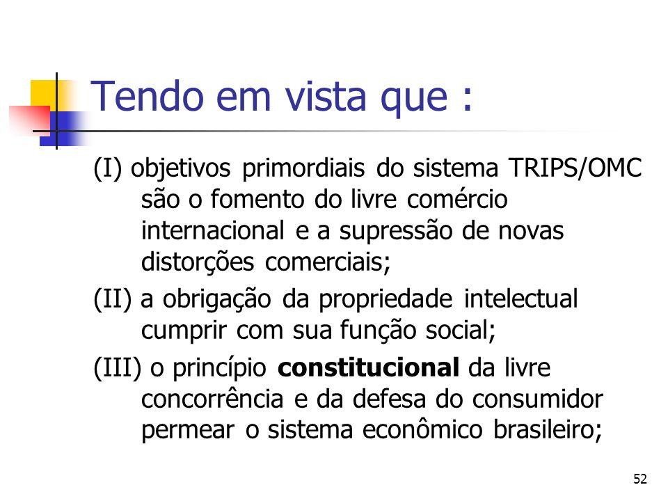 52 Tendo em vista que : (I) objetivos primordiais do sistema TRIPS/OMC são o fomento do livre comércio internacional e a supressão de novas distorções