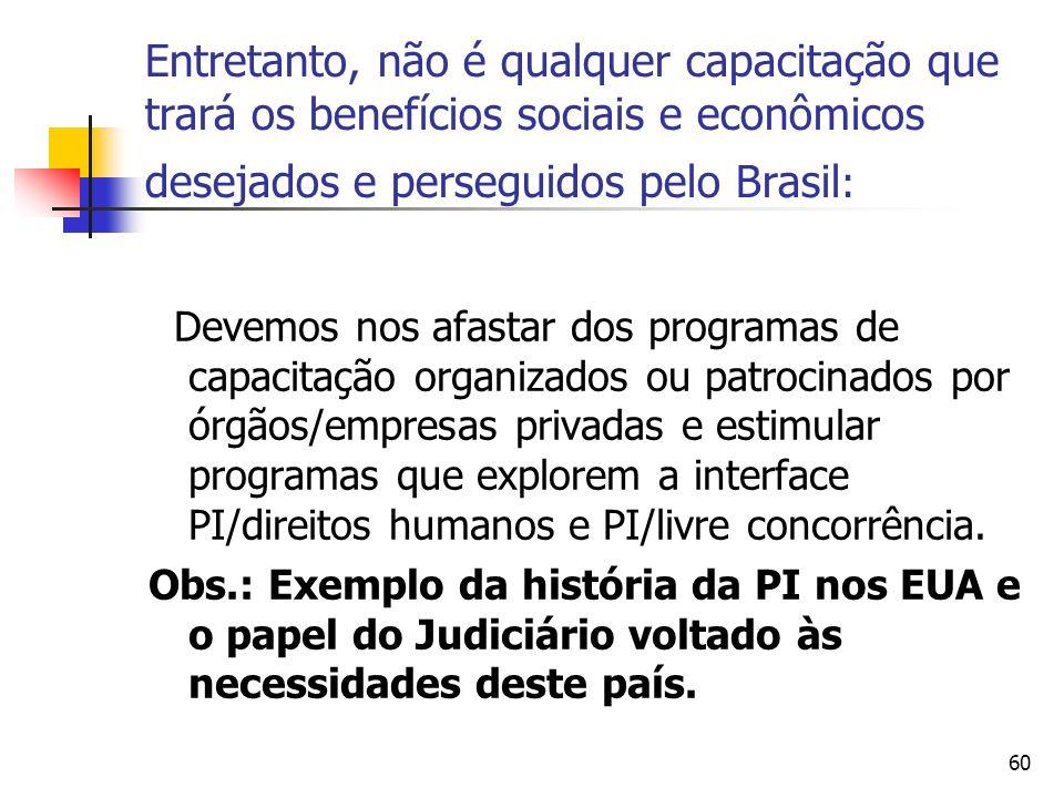 60 Entretanto, não é qualquer capacitação que trará os benefícios sociais e econômicos desejados e perseguidos pelo Brasil : Devemos nos afastar dos p