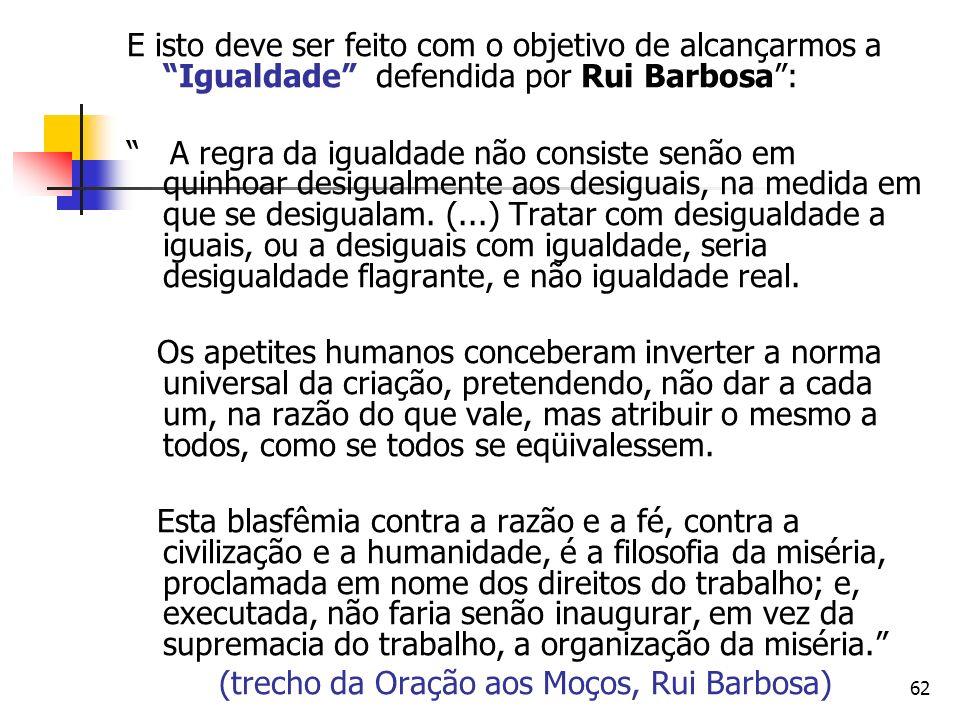 62 E isto deve ser feito com o objetivo de alcançarmos a Igualdade defendida por Rui Barbosa: A regra da igualdade não consiste senão em quinhoar desi
