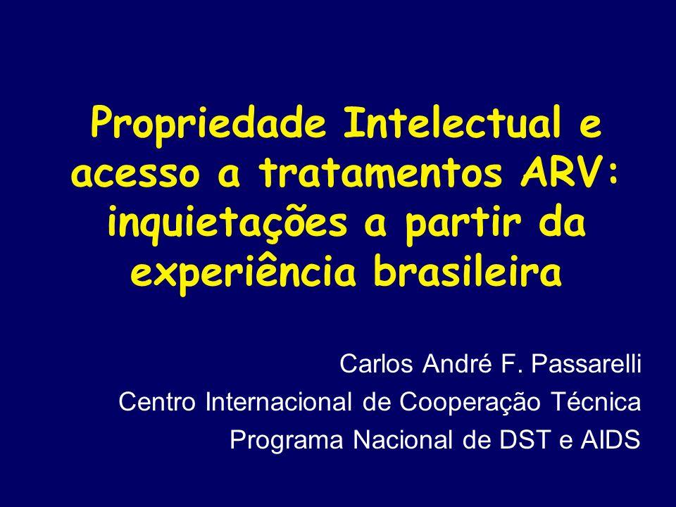 Propriedade Intelectual e acesso a tratamentos ARV: inquietações a partir da experiência brasileira Carlos André F. Passarelli Centro Internacional de