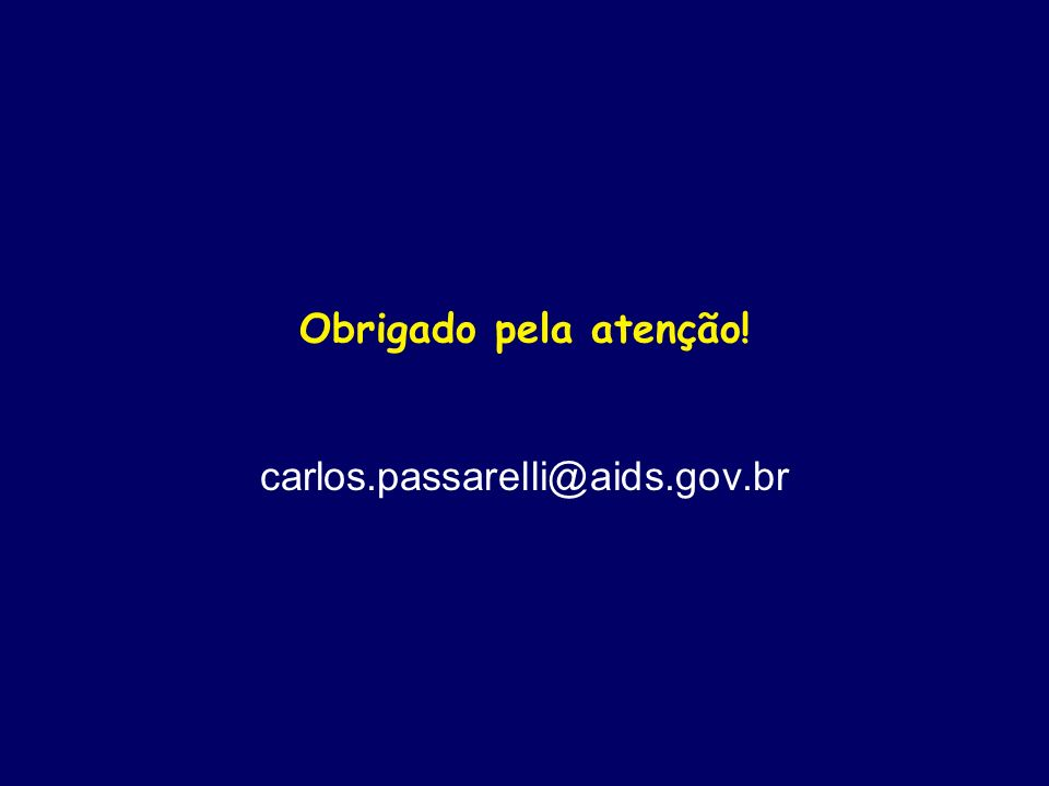 Obrigado pela atenção! carlos.passarelli@aids.gov.br