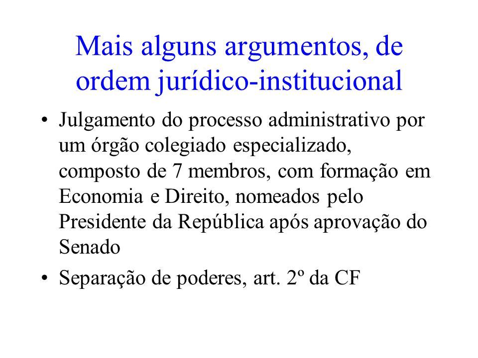Mais alguns argumentos, de ordem jurídico-institucional Julgamento do processo administrativo por um órgão colegiado especializado, composto de 7 memb