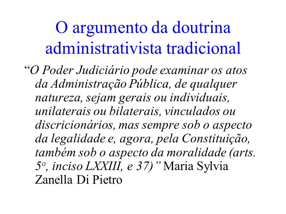 O argumento da doutrina administrativista tradicional O Poder Judiciário pode examinar os atos da Administração Pública, de qualquer natureza, sejam g