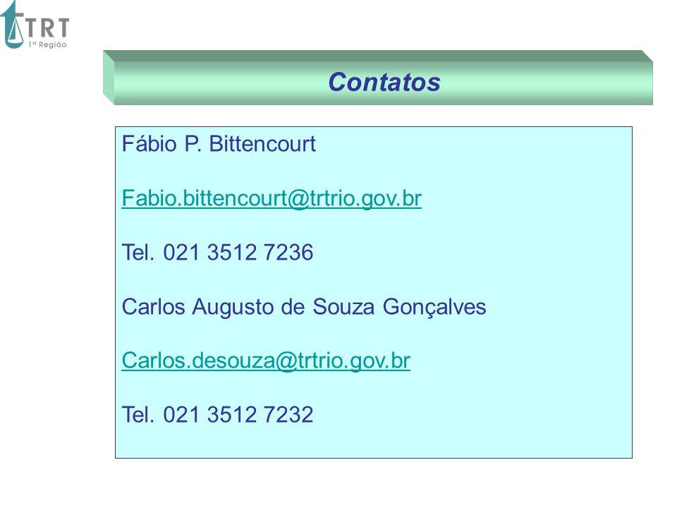 Contatos Fábio P. Bittencourt Fabio.bittencourt@trtrio.gov.br Tel. 021 3512 7236 Carlos Augusto de Souza Gonçalves Carlos.desouza@trtrio.gov.br Tel. 0