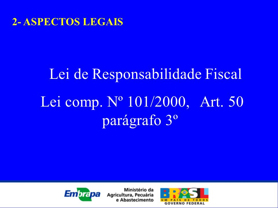 2- ASPECTOS LEGAIS Lei de Responsabilidade Fiscal Lei comp. Nº 101/2000, Art. 50 parágrafo 3º