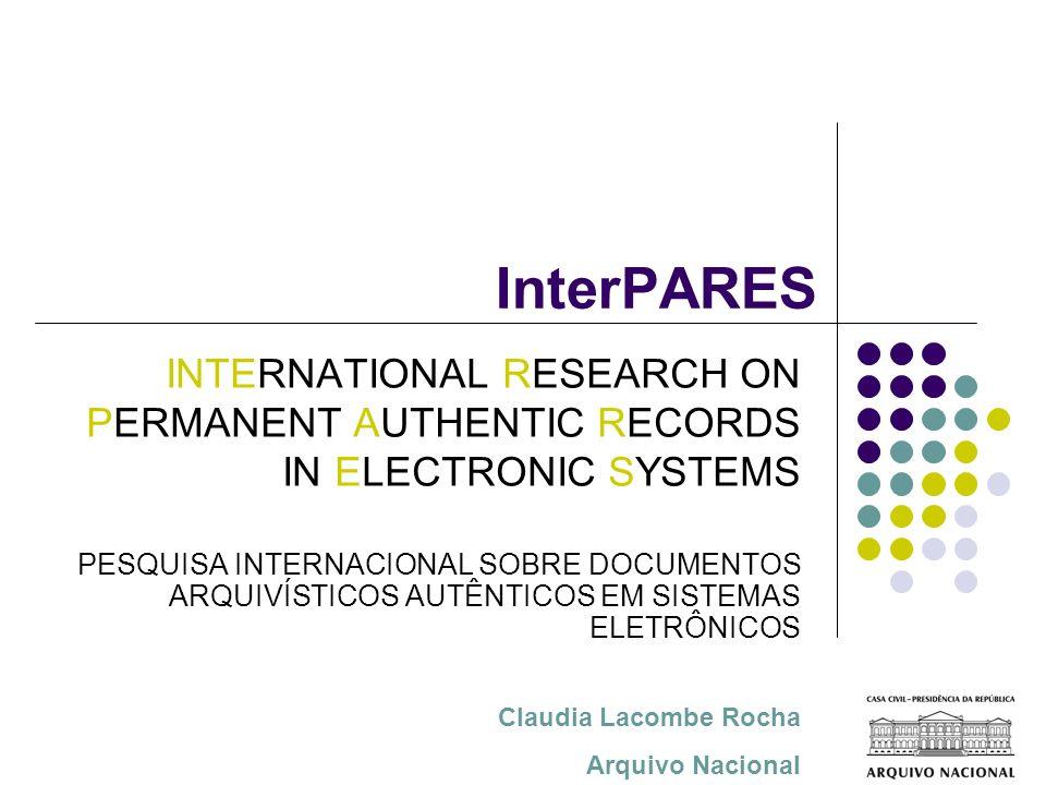InterPARES 3 OBJETIVO GERAL: Traduzir o corpo teórico e metodológico produzido nas duas primeiras fases em planos concretos de preservação digital para conjuntos documentais mantidos por arquivos públicos e privados.