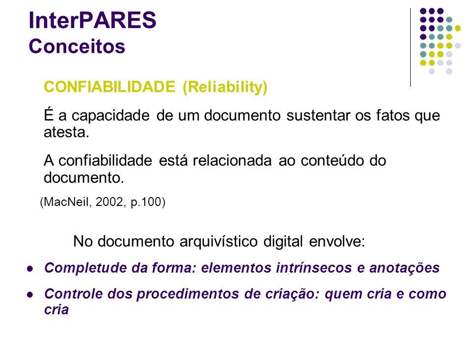 CONFIABILIDADE (Reliability) É a capacidade de um documento sustentar os fatos que atesta. A confiabilidade está relacionada ao conteúdo do documento.
