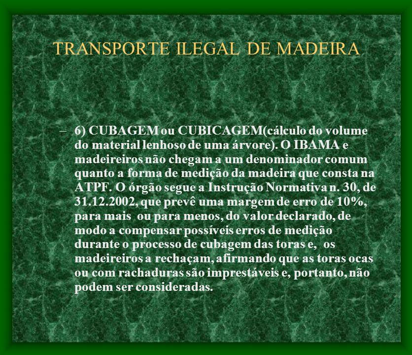 TRANSPORTE ILEGAL DE MADEIRA –6) CUBAGEM ou CUBICAGEM(cálculo do volume do material lenhoso de uma árvore). O IBAMA e madeireiros não chegam a um deno