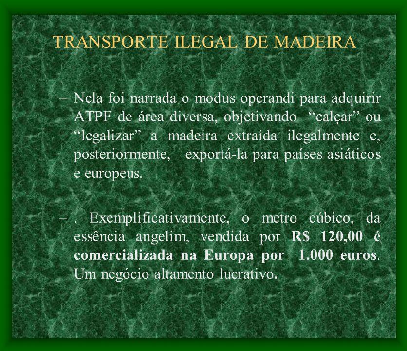 TRANSPORTE ILEGAL DE MADEIRA –Nela foi narrada o modus operandi para adquirir ATPF de área diversa, objetivando calçar ou legalizar a madeira extraída